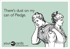 There's dust on my can of Pledge.