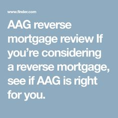 AAG reverse mortgage review If you�re considering a reverse mortgage, see if AAG is right for you.