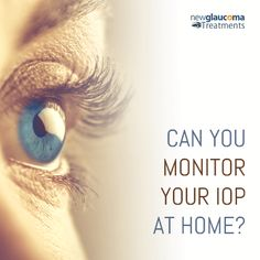 Intraocular Pressure (IOP) Monitoring | New-Glaucoma-Treatments.com #IOP #glaucoma #DryEye