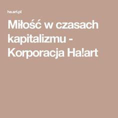Miłość w czasach kapitalizmu - Korporacja Ha!art