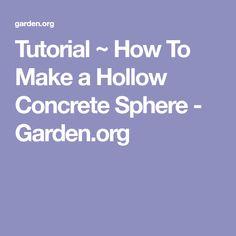 Tutorial ~ How To Make a Hollow Concrete Sphere - Garden.org