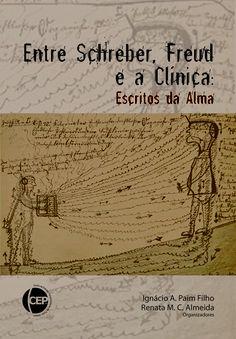 PAIM FILHO, Ignácio Alves; ALMEIDA, Renata Maria Conte de (Orgs.). Entre Schreber, Freud e a Clínica: escritos da alma. Porto Alegre: CEP; Letra, 2012. 113 p.
