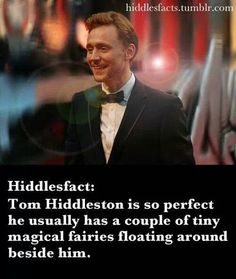 Hiddlesfacts~ Magical Fairies. This is why he looks perfect in every picture!