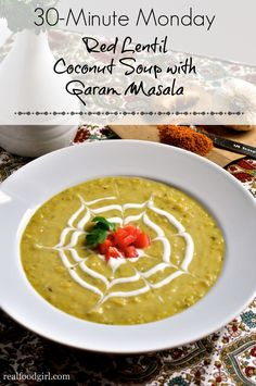30-Minute Mondays--Red Lentil Coconut Soup with Garam Masala by Real Food Girl Unmodified. Gotta pin this!