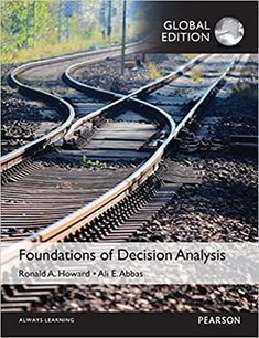 Foundations of Decision Analysis, Global Edition by Ali E. Abbas  ISBN-13:9781292079691 (978-1-292-07969-1)ISBN-10:129207969X (1-292-07969-X)