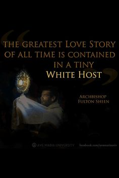 The greatest love story of all time is contained in a tiny white host. -Archbishop Fulton Sheen  #CatholicSAM