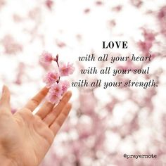 LOVE - with all your heart - with all your soul - with all your strength. #prayernote #Prayer