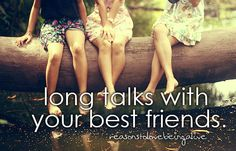 Sometimes the best friends talk the least, and they just pick right back up where they left.