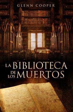 """""""La biblioteca de los muertos"""" de Glen Cooper. Los estantes de esta biblioteca guardan unos misteriosos libros que albergan los nombres y las fechas de nacimiento y defunción de todos los habitantes del mundo. De los que ya murieron, de los que aún viven, de los que todavía tienen que nacer..."""