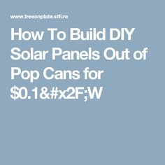 How To Build DIY Solar Panels Out of Pop Cans for $0.1/W
