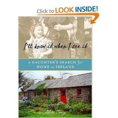 I'll Know It When I See It: A Daughter's Search for Home in Ireland: Alice Carey: 9780609609842: Amazon.com: Books