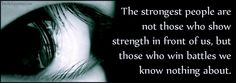 The strongest people are not those who show strength in front of us, but those who win battles we know nothing about