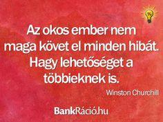 Az okos ember nem maga követ el minden hibát. Hagy lehetőséget a többieknek is. - Winston Churchill, www.bankracio.hu idézet
