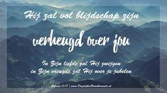 Hij zal vol blijdschap zijn, verheugd over jou, in Zijn liefde zal Hij zwijgen, in Zijn vreugde zal Hij over je jubelen. Zefanja 3:17 #DeVader, #Liefde https://www.dagelijksebroodkruimels.nl/zefanja-3-17/