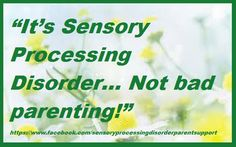 It's Sensory Processing Disorder.... NOT bad parenting!! Sensory Processing Disorder Parent Support. SPD quotes.