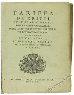 Stamperia Reale 1770 TARIFFA DE' DRITTI DELL'ERARIO REGIO, DELLA GRANDE CANCELLERIA, DELLE SEGRETERIE DI STATO, E DI GUERRA PER LE PROVVISIONI DI S.M.
