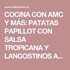 COCINA CON AMC Y MÁS: PATATAS PAPILLOT CON SALSA TROPICANA Y LANGOSTINOS AMC