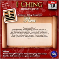 Today's I Ching Horoscope for Pisces: You have 1 changing line!  Click here: http://www.ifate.com/iching_horoscopes_landing.html?I=778868&sign=pisces&d=18&m=06