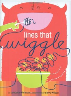 Lines That Wiggle by Candace Whitman (have kids move their bodies or their fingers like the lines)