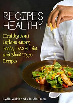 Recipes Healthy: Healthy Anti Inflammatory Foods, DASH Diet and Blood Type Recipes - http://www.kindle-free-books.com/recipes-healthy-healthy-anti-inflammatory-foods-dash-diet-and-blood-type-recipes