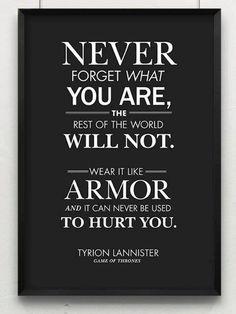 N'oubli jamais ce que tu es car le reste du monde ne l'oubliera pas. Porte le comme une armure afin que ca ne puisse jamais être utilisé contre toi.