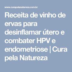 Receita de vinho de ervas para desinflamar útero e combater HPV e endometriose | Cura pela Natureza