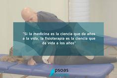 Si la #medicina es la #ciencia que da años a la vida, la #fisioterapia da #vida a los años