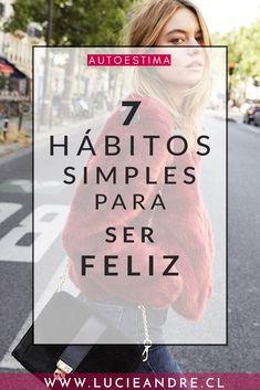 7 HÁBITOS SIMPLES PARA SER FELIZ ¿Cómo ser #feliz? ¿Cuáles hábitos establecer para lograr la felicidad? Descubre en este articulo los 7 hábitos simples que aplico para ser feliz. #blog #desarollopersonal #moda #fashion #felicidad #mujer
