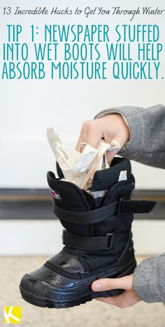 1.Newspaper stuffed into wet boots will help absorb moisture quickly.