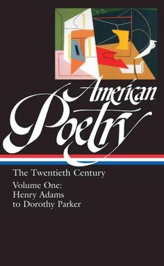 American Poetry: The Twentieth Century : Henry Adams to Dorothy Parter