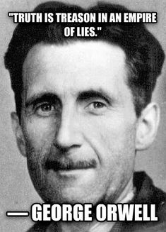 """Truth is treason in an empire of lies."" — George Orwell - More at: http://quotespictures.net/21953/truth-is-treason-in-an-empire-of-lies-george-orwell"