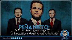 """PEÑA NIETO: """"El más Corrupto, Entreguista y Asesino de la historia"""""""