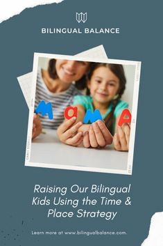 Raising Our Bilingual Kids Using the Time & Place Strategy - Bilingual Balance