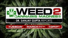 """WEED 2: Cannabis Madness: Dr. Sanjay Gupta Reports""""       Premieres on CNN Tuesday, March 11 at 10 pm ET"""