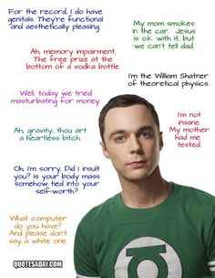 Oh Sheldon. You would annoy the crap out of me in real life, but I love laughing at you on tv.