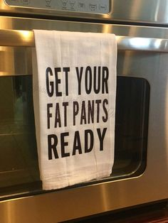 Custom flour sack tea towel - Get your fat pants ready, Thanksgiving, white towel, vinyl, glitter