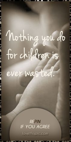 Children love quotes family quote truth inspirational think parents wisdom respect inspiration children motherhood