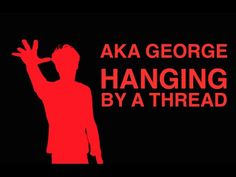 AKA George - Hanging By A Thread