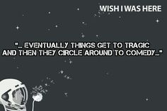 Wish I Was Here movie quote