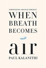 Nonfiction That Lived Up To the Hype: When Breath Becomes Air Good Books, Books To Read, My Books, When Breath Becomes Air, Ugly Cry, New Fathers, Life Affirming, Thing 1, And Just Like That