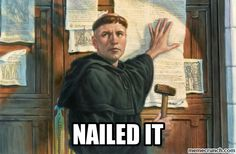 martin luther memes   Nailed It (95 Theses, that is!) Nov 01 13:09 UTC 2013
