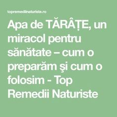 Apa de TĂRÂŢE, un miracol pentru sănătate – cum o preparăm şi cum o folosim - Top Remedii Naturiste Alter, Good To Know, Healthy Life, Health Fitness, Math Equations, Pandora, Apothecary, Healthy Living, Pharmacy