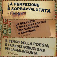 La perfezione è sopravvalutata - La bellezza è una linea sottile trasorpresa e abitudine - Il senso della poesia è la redistribuzione della malinconia - Fenejum - Pavia - (martinalup)