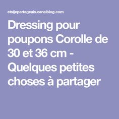 Dressing pour poupons Corolle de 30 et 36 cm - Quelques petites choses à partager