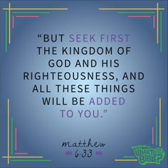 """Matthew 6:33 - Verse of the Day 7/18/14 - Whats in the Bible """"But seek first the kingdom of God and His righteousness, and all these things will be added to you."""""""