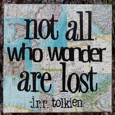 """Not All Who Wander"