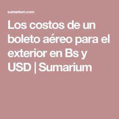 Los costos de un boleto aéreo para el exterior en Bs y USD  |  Sumarium