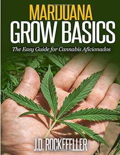 Marijuana Grow Basics: The Easy Guide for Cannabis Aficionados...