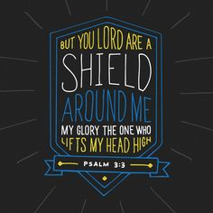 But you, O Lord , are a shield about me, my glory, and the lifter of my head. http://bible.com/59/psa.3.3.ESV