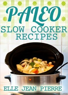 Paleo Slow Cooker: Delicious Crockpot Recipes For Busy Families. (Paleo Slow Cooker Series) - Kindle edition by Elle Jean Pierre. Cookbooks, Food & Wine Kindle eBooks @ Amazon.com.